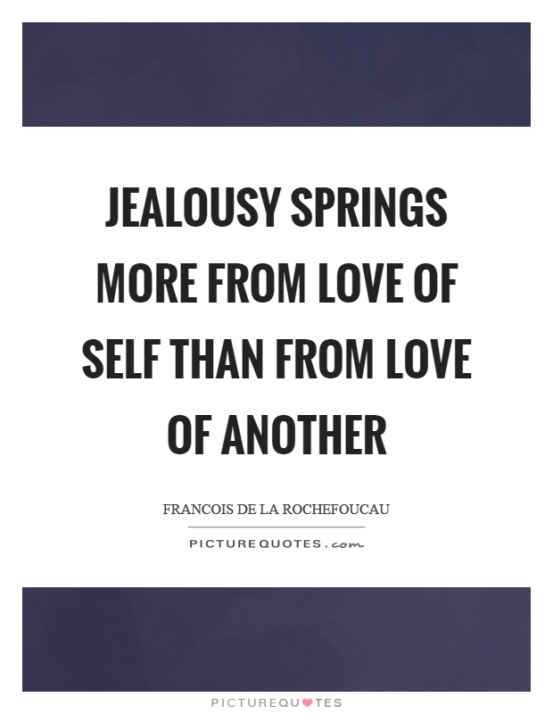 Jealousy springs more from love of self than from love of another Picture Quote #1
