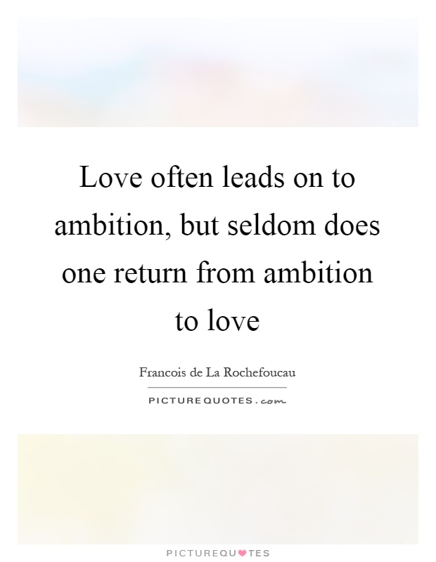 Love often leads on to ambition, but seldom does one return from ambition to love Picture Quote #1