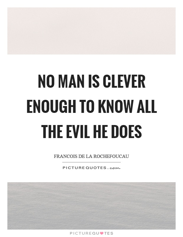 No man is clever enough to know all the evil he does Picture Quote #1