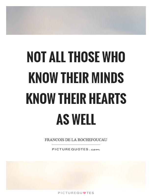 Not all those who know their minds know their hearts as well Picture Quote #1