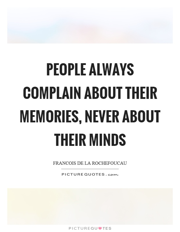 People always complain about their memories, never about their minds Picture Quote #1
