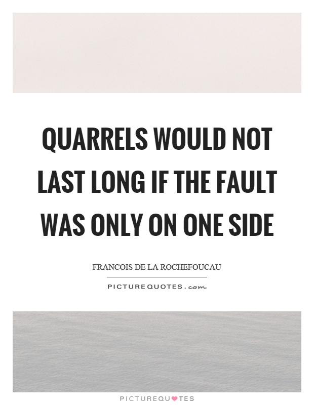 Quarrels would not last long if the fault was only on one side Picture Quote #1