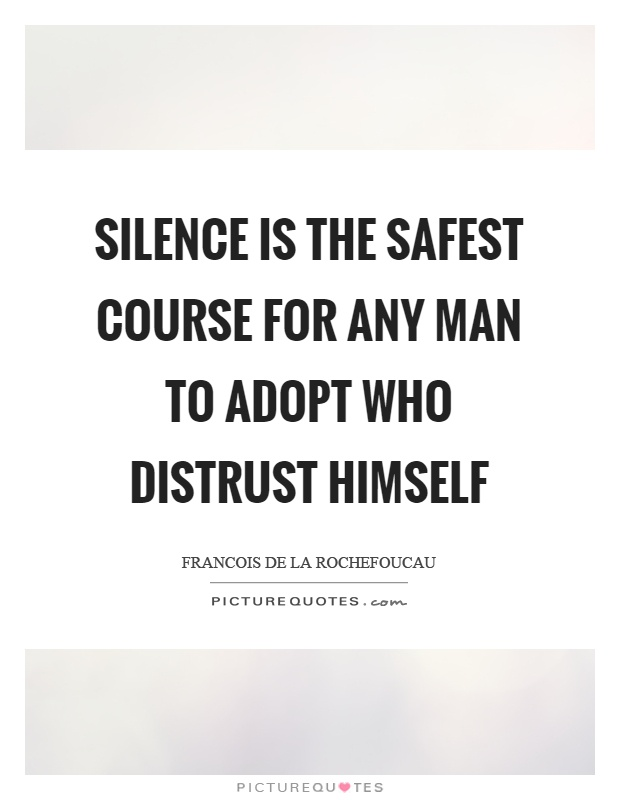 Silence is the safest course for any man to adopt who distrust himself Picture Quote #1