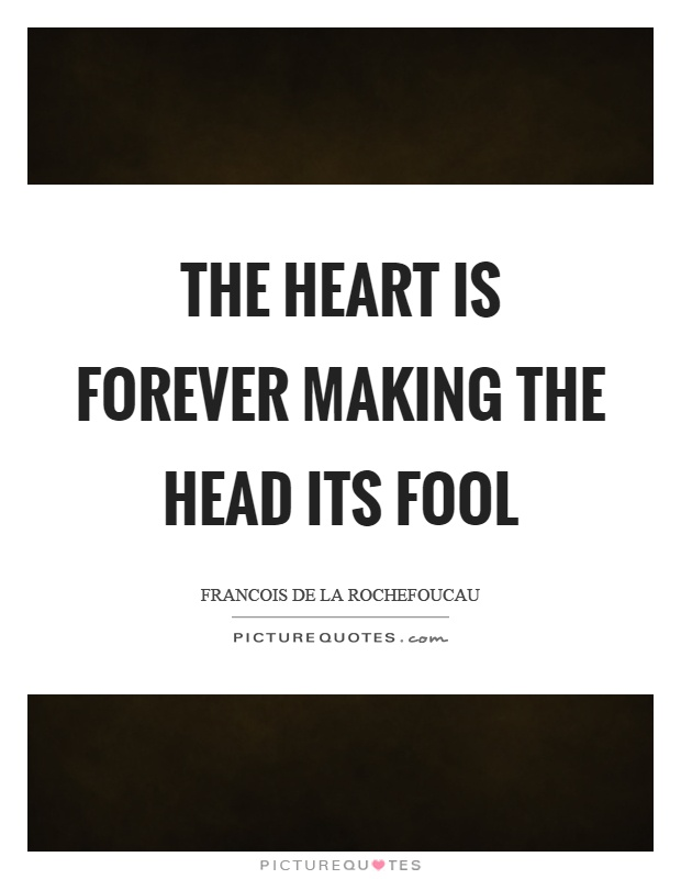 The heart is forever making the head its fool Picture Quote #1