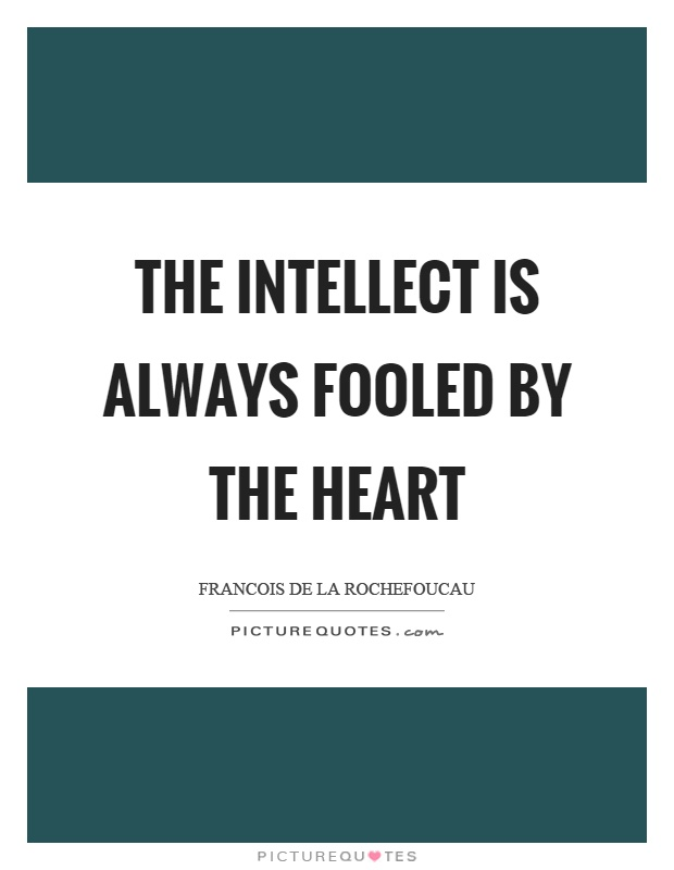 The intellect is always fooled by the heart Picture Quote #1