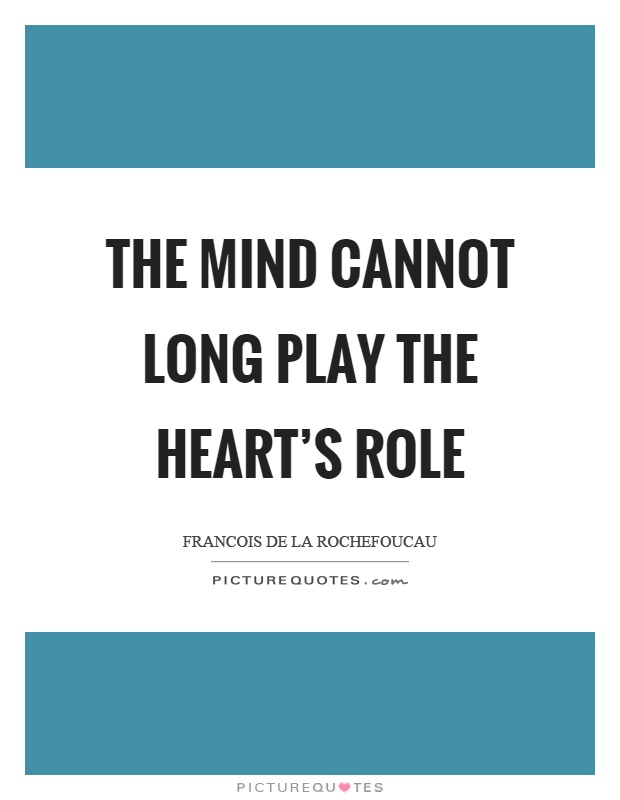 The mind cannot long play the heart's role Picture Quote #1