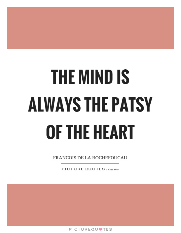 The mind is always the patsy of the heart Picture Quote #1