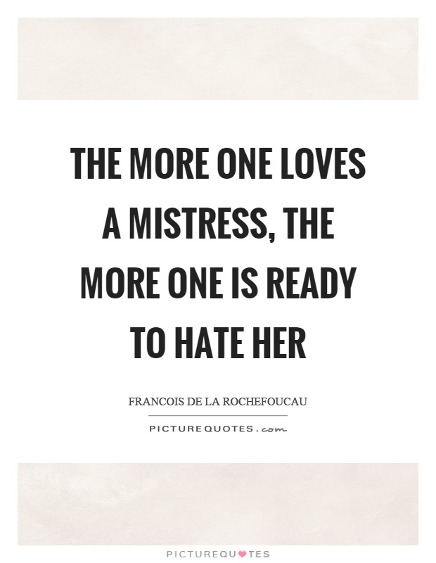 The more one loves a mistress, the more one is ready to hate her Picture Quote #1