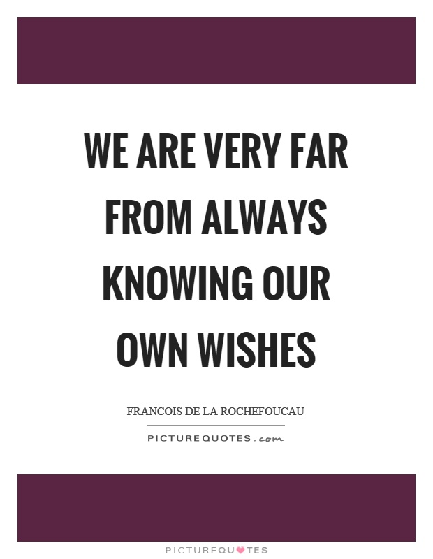 We are very far from always knowing our own wishes Picture Quote #1