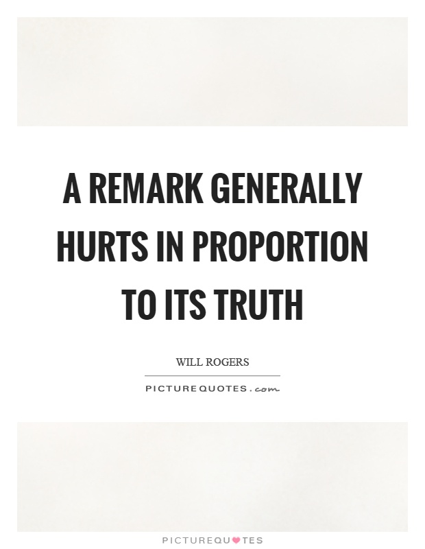A remark generally hurts in proportion to its truth Picture Quote #1