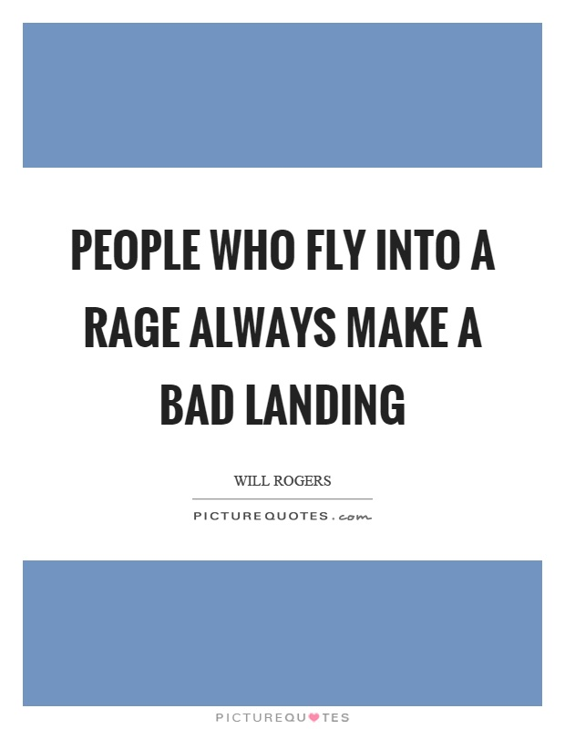 People who fly into a rage always make a bad landing Picture Quote #1