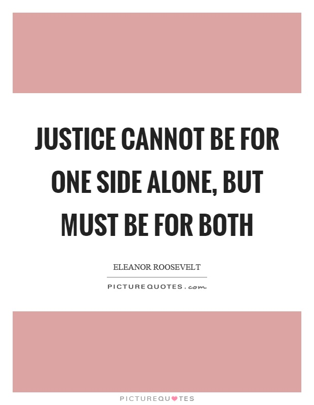 Justice Cannot Be For One Side Alone But Must Be For Both Picture
