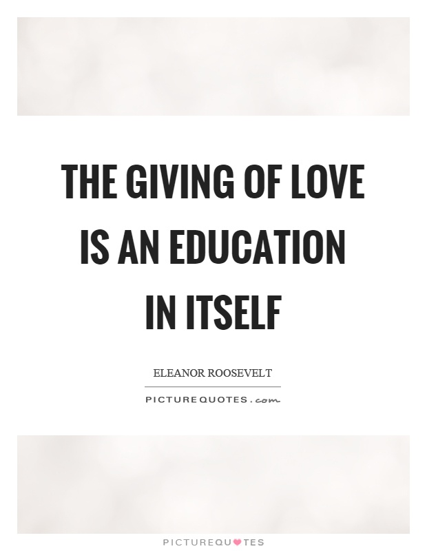 The giving of love is an education in itself Picture Quote #1