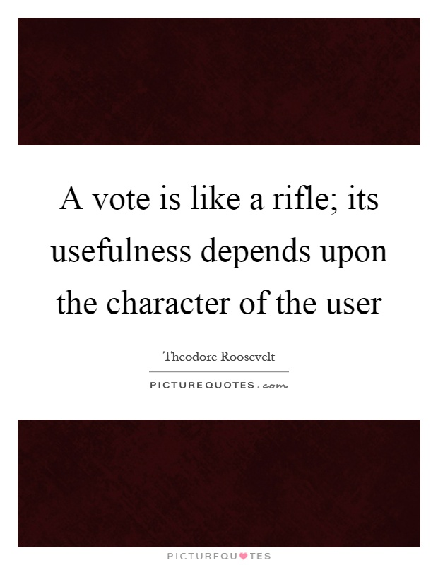A vote is like a rifle; its usefulness depends upon the character of the user Picture Quote #1