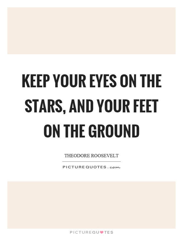 Keep your eyes on the stars, and your feet on the ground Picture Quote #1