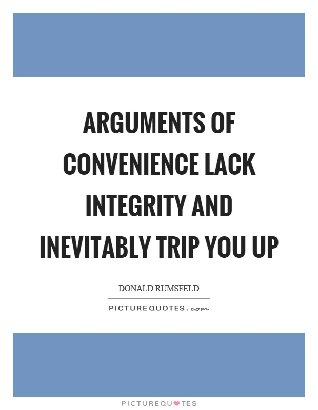 Arguments of convenience lack integrity and inevitably trip you up Picture Quote #1