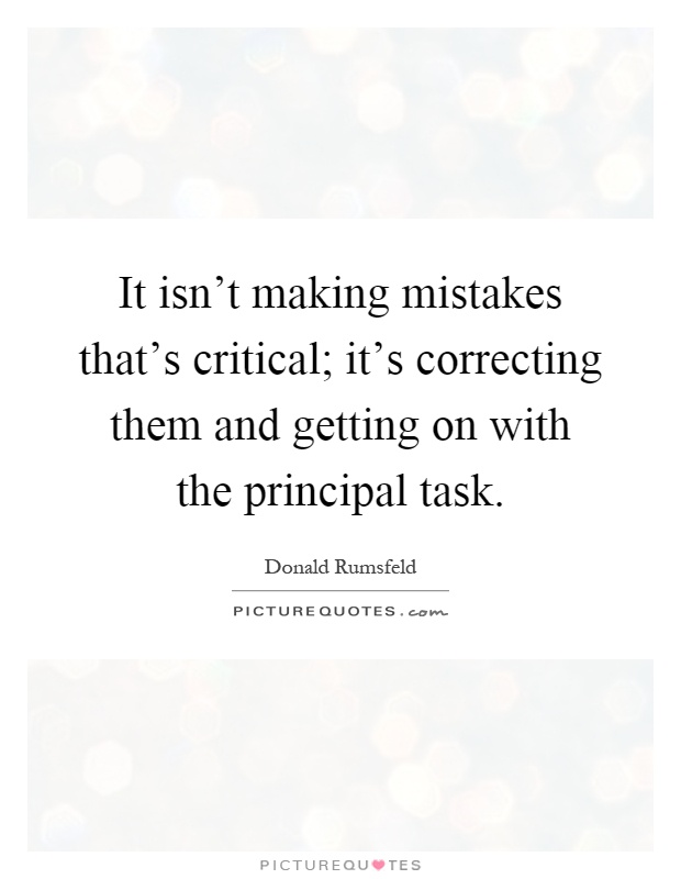 It isn't making mistakes that's critical; it's correcting them and getting on with the principal task Picture Quote #1