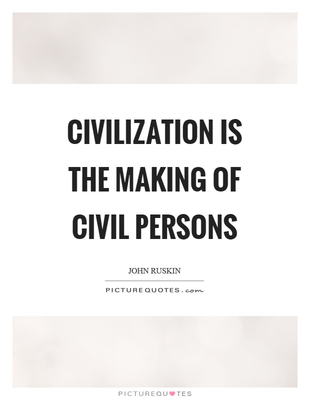 Civilization is the making of civil persons Picture Quote #1