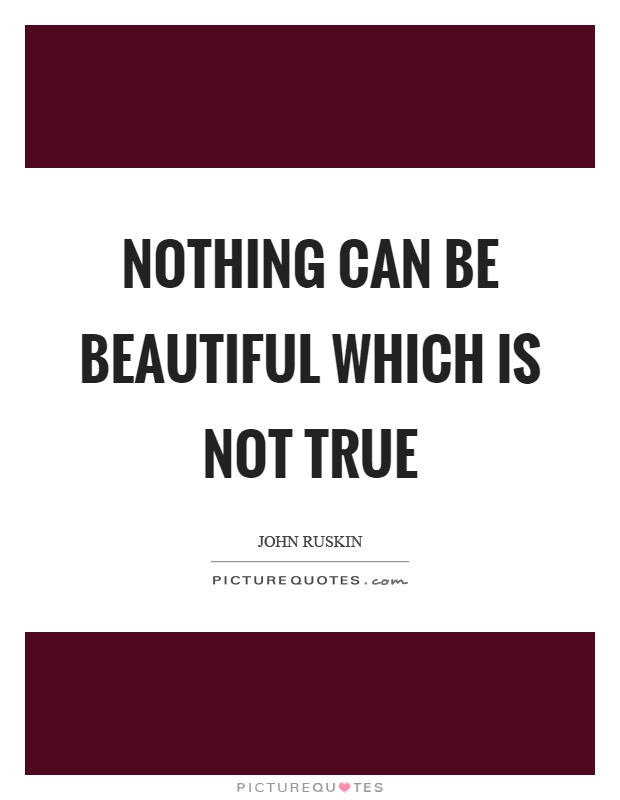 Nothing can be beautiful which is not true Picture Quote #1