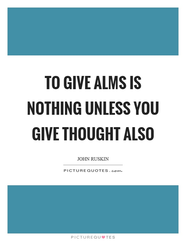 To give alms is nothing unless you give thought also Picture Quote #1