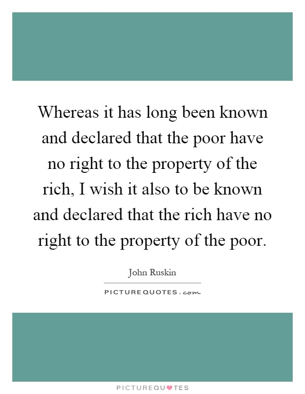 Whereas it has long been known and declared that the poor have no right to the property of the rich, I wish it also to be known and declared that the rich have no right to the property of the poor Picture Quote #1