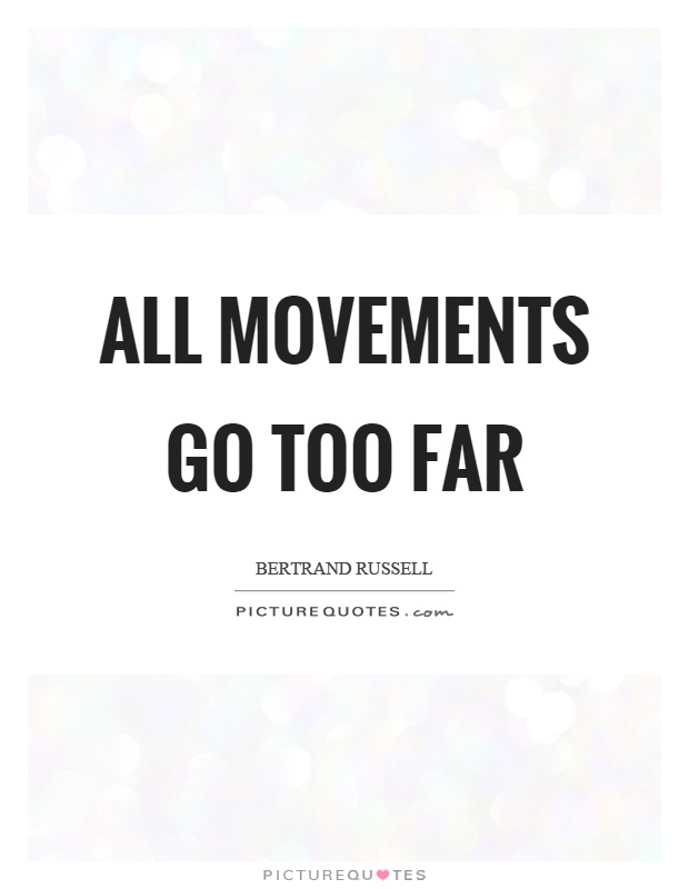 All movements go too far Picture Quote #1