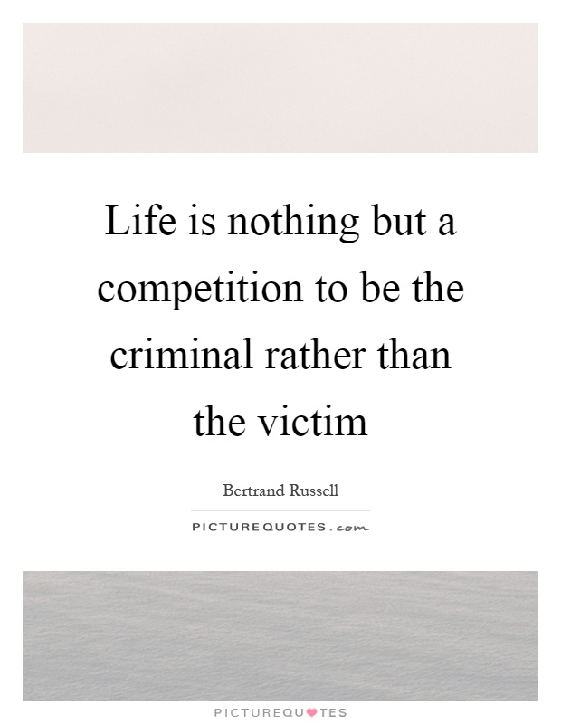 Life is nothing but a competition to be the criminal rather than the victim Picture Quote #1