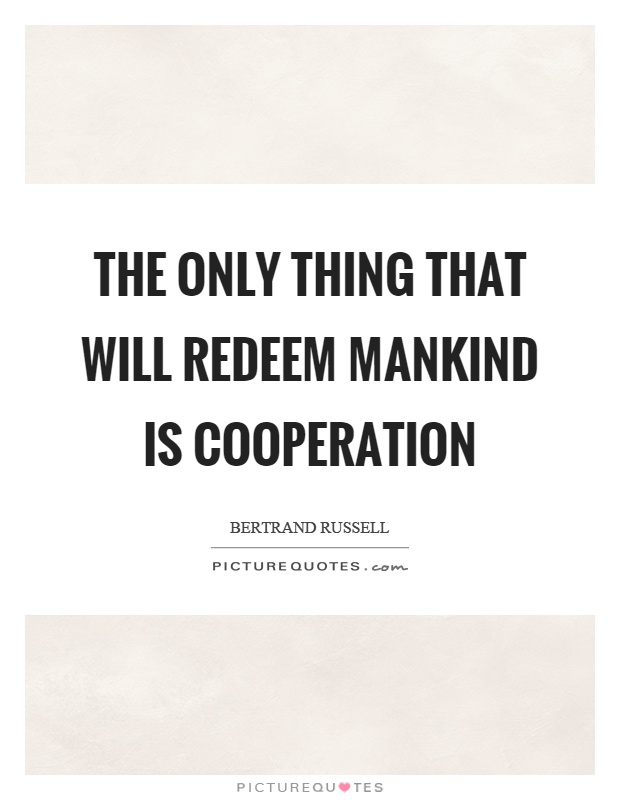 The only thing that will redeem mankind is cooperation Picture Quote #1