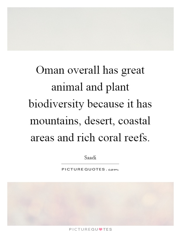 Oman overall has great animal and plant biodiversity because it has mountains, desert, coastal areas and rich coral reefs Picture Quote #1