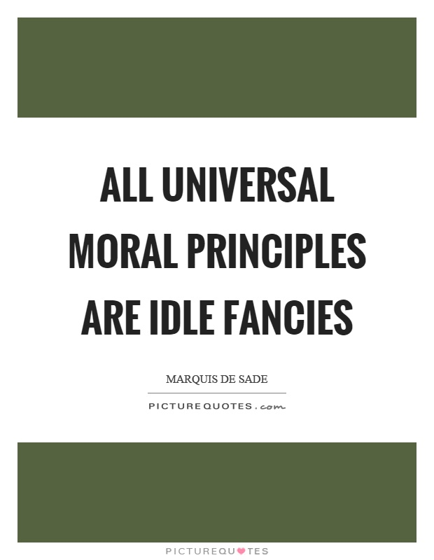 All universal moral principles are idle fancies Picture Quote #1