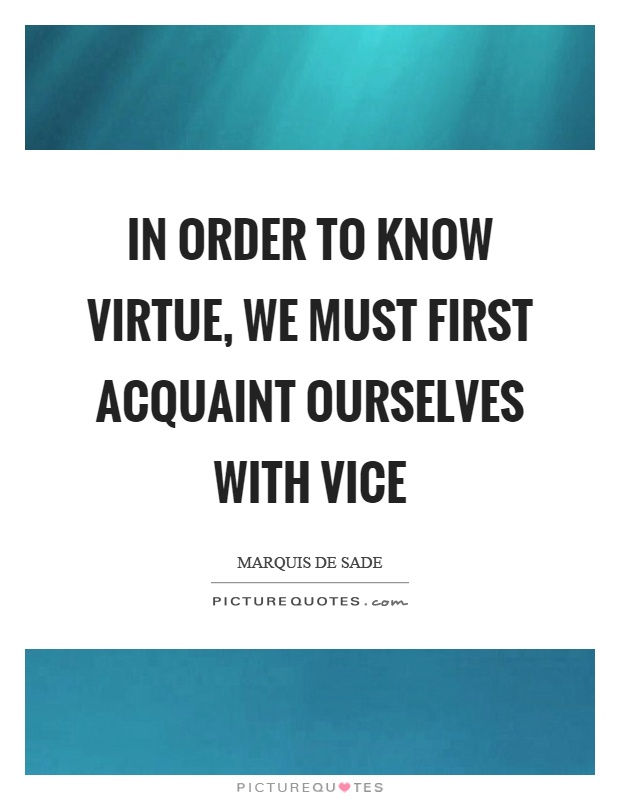 In order to know virtue, we must first acquaint ourselves with vice Picture Quote #1