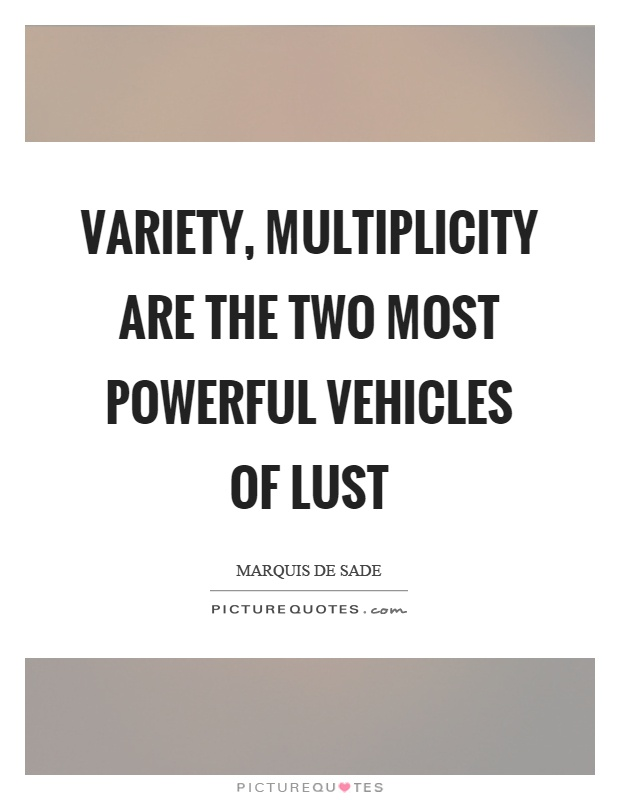 Variety, multiplicity are the two most powerful vehicles of lust Picture Quote #1