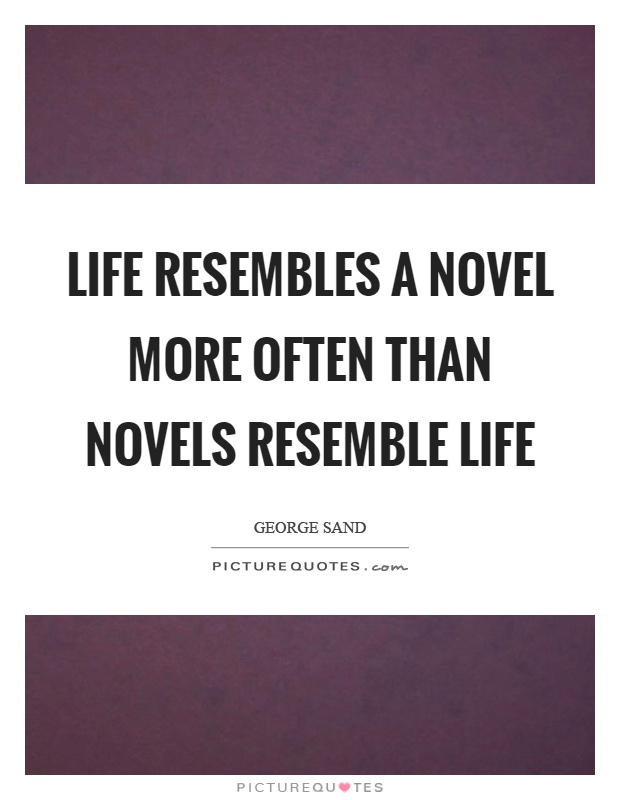 Life resembles a novel more often than novels resemble life Picture Quote #1