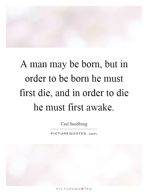 A man may be born, but in order to be born he must first die, and in order to die he must first awake Picture Quote #1