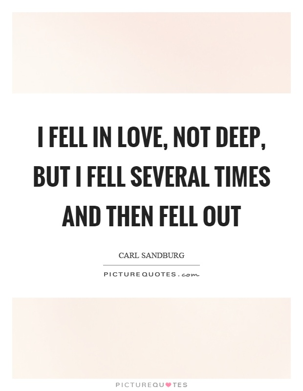 I fell in love, not deep, but I fell several times and then fell out Picture Quote #1