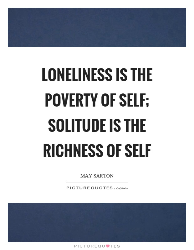Loneliness is the poverty of self; solitude is the richness of self Picture Quote #1