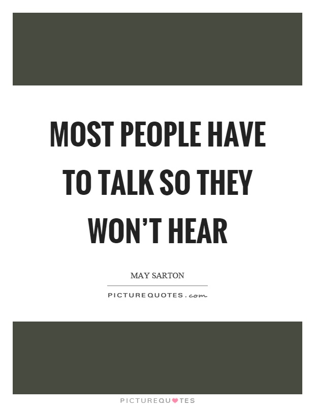 Most people have to talk so they won't hear Picture Quote #1
