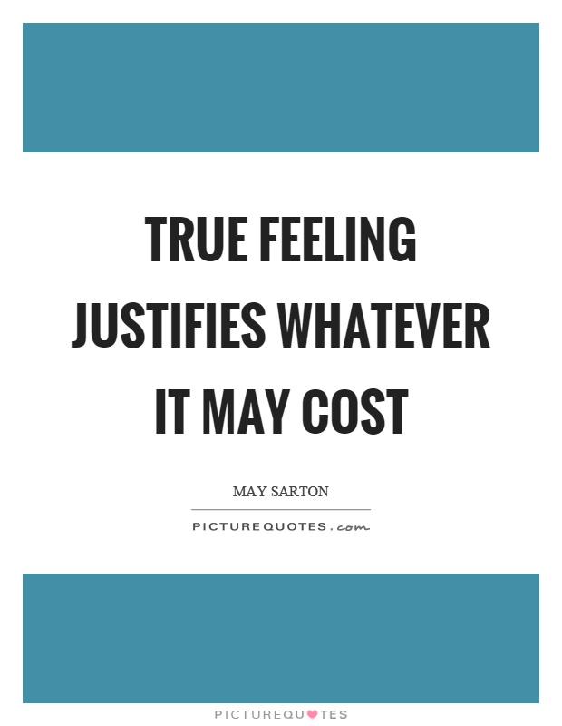 True feeling justifies whatever it may cost Picture Quote #1