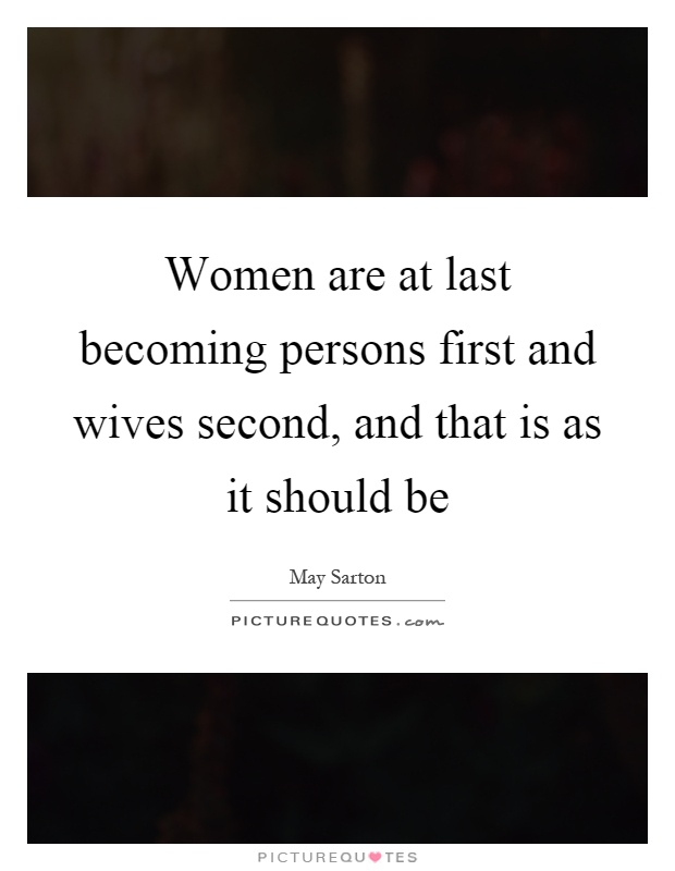 Women are at last becoming persons first and wives second, and that is as it should be Picture Quote #1