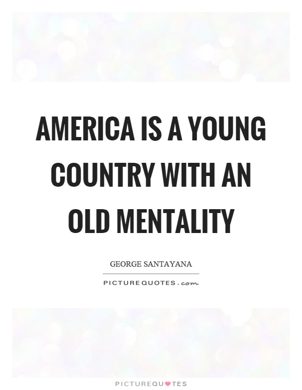 America is a young country with an old mentality Picture Quote #1