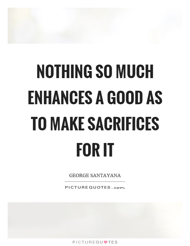 Nothing so much enhances a good as to make sacrifices for it Picture Quote #1