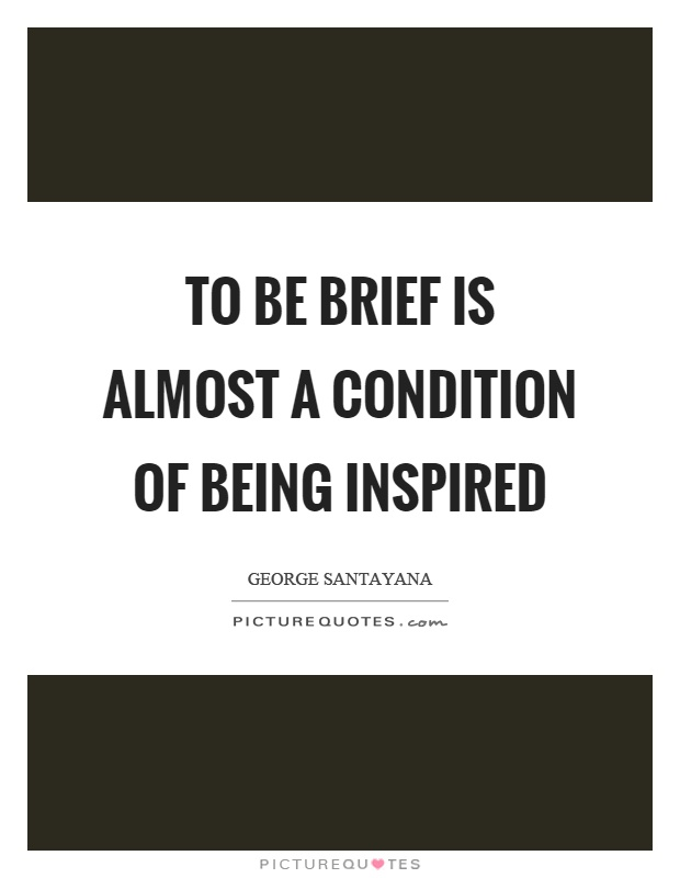 To be brief is almost a condition of being inspired Picture Quote #1