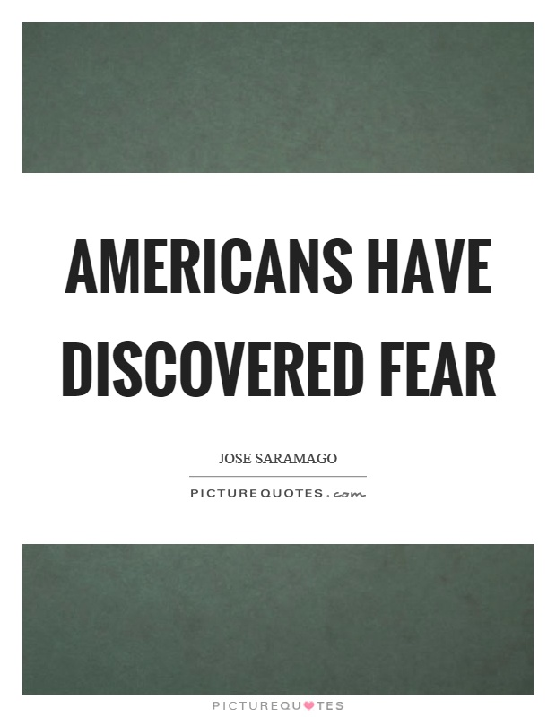 Americans have discovered fear Picture Quote #1
