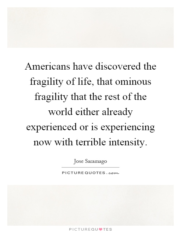 Americans have discovered the fragility of life, that ominous fragility that the rest of the world either already experienced or is experiencing now with terrible intensity Picture Quote #1