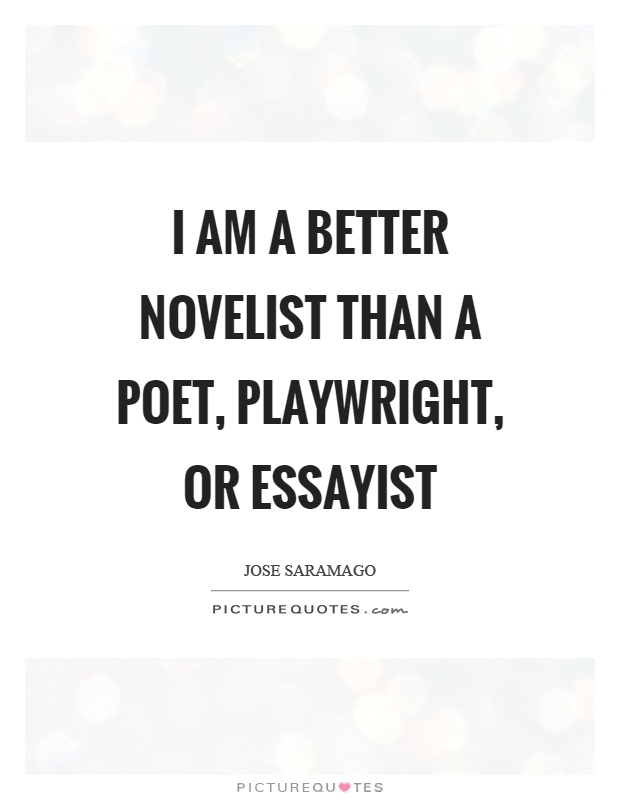 I am a better novelist than a poet, playwright, or essayist Picture Quote #1