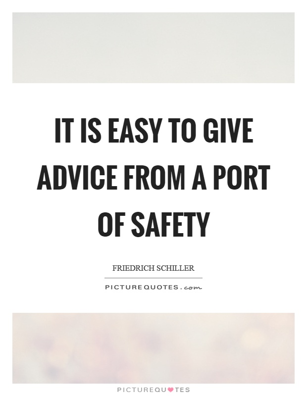 It is easy to give advice from a port of safety Picture Quote #1