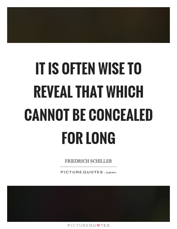 It is often wise to reveal that which cannot be concealed for long Picture Quote #1