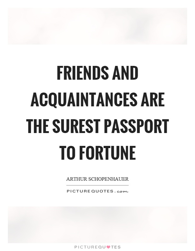 Friends and acquaintances are the surest passport to fortune Picture Quote #1
