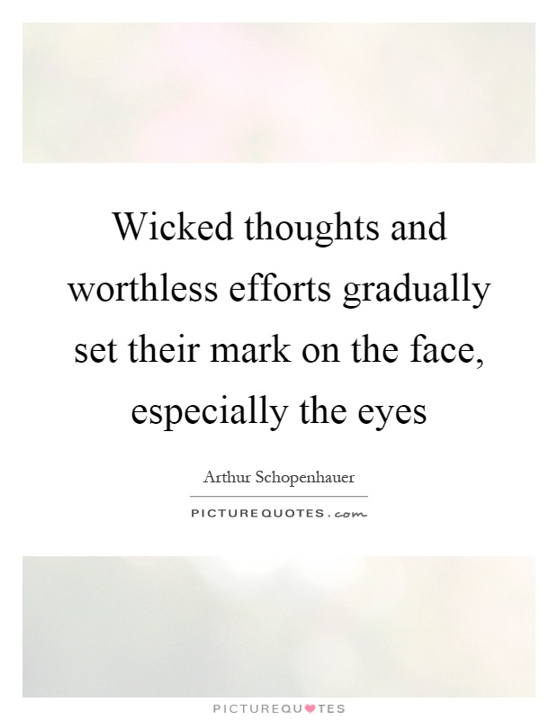 Wicked thoughts and worthless efforts gradually set their mark on the face, especially the eyes Picture Quote #1