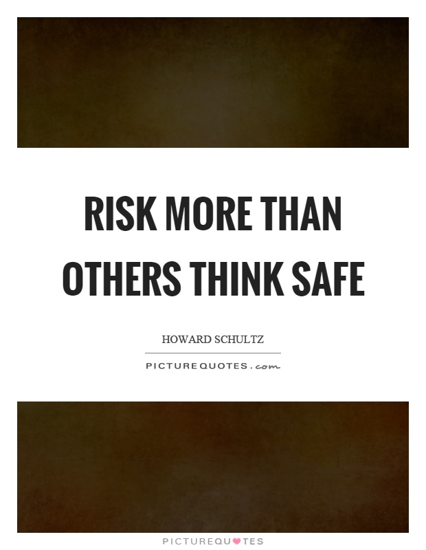 Risk more than others think safe Picture Quote #1